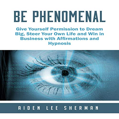 Be Phenomenal: Give Yourself Permission to Dream Big, Steer Your Own Life and Win in Business with Affirmations and Hypnosis audiobook cover art
