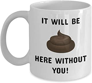Coworker Colleague Boss leaving gifts mugs best coffee tea cup funny friend Retirement Goodbye Farewell For Going Away Thank You leave chocolate man woman It will be poo poop shit here without (15oz)