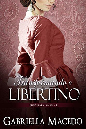 Transformando o Libertino (Feitos Para Amar Livro 2)
