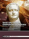 God on Earth: Emperor Domitian: The re-invention of Rome at the end of the 1st century AD (PALMA)