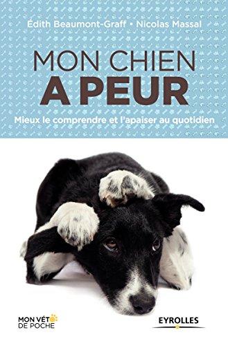 Mon chien a peur: Mieux le comprendre et l'apaiser au quotidien (Mon véto de poche) (French Edition)