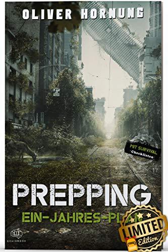 Survival Ein-Jahres-Plan: Prepping für jede Krise, Blackout, Pandemie, Überleben. Der Leitfaden für langfristige Planung und Vorbereitung (Rucksack Auflage)