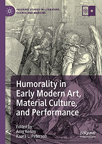 Humorality in Early Modern Art, Material Culture, and Performance (Palgrave Studies in Literature, Science and Medicine) (English Edition)