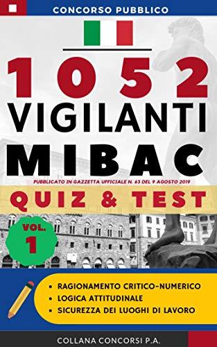 Concorso pubblico 1052 Vigilanti MIBAC 2019: QUIZ & TEST (Vol.1) (Concorsi P.A.)