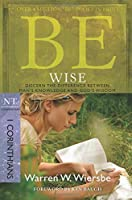 Be Wise 1 Corinthians: Discern the Difference Between Man's Knowledge and God's Wisdom: NT Commentary (Be Commentary Series)