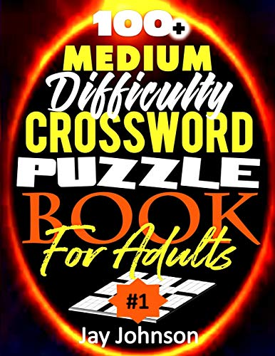 100+ Medium Difficulty Crossword Puzzle Book For Adults: A Crossword Puzzle Book For Adults Medium Difficulty Based On Contemporary US Spelling Words ... (Medium Difficulty Crossword Puzzles Br