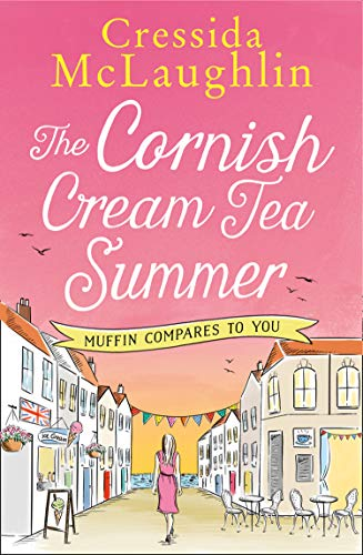 The Cornish Cream Tea Summer: Part Four – Muffin Compares to You: The most heartwarming and funny Cornish romance of the year for fans of Holly Martin