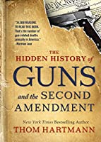The Hidden History of Guns and the Second Amendment (The Thom Hartmann Hidden History Series)
