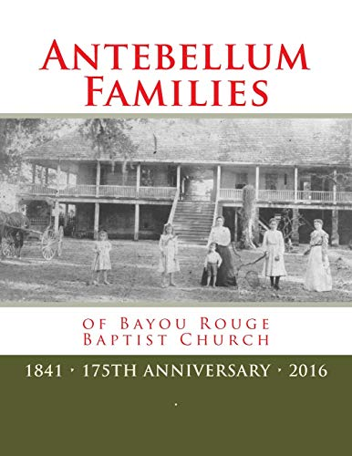 Antebellum Families of Bayou Rouge (175th Anniversary of Bayou Rouge Baptist Church) (Volume 2)