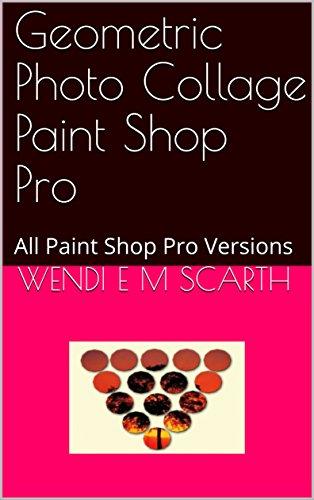 Geometric Photo Collage Paint Shop Pro: All Paint Shop Pro Versions (Paint Shop Pro Made Easy Book 373) (English Edition)