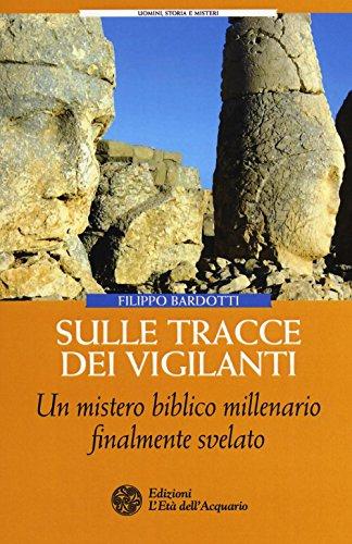Sulle tracce dei Vigilanti. Un mistero biblico millenario finalmente svelato