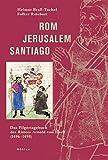 Rom - Jerusalem - Santiago: Das Pilgertagebuch des Ritters Arnold von Harff (1496-1498) - Helmut Brall-Tuchel
