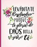 Levantate y Resplandece porque la Gloria de Dios Brilla Sobre Ti: Cuaderno de Estudio Biblico...