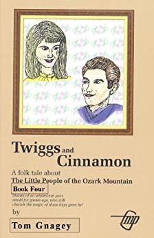 Twiggs and Cinnamon (Little People of the Ozark Mountains Book 4) by [Tom Gnagey]