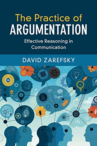 The Practice of Argumentation: Effective Reasoning in Communication (Critical Reasoning and Argumentation)