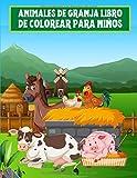 Animales de granja Libro de Colorear para Niños: Libro para colorear para niños de 4 a 8 años, divertidas páginas educativas con niños que ayudan en ... Vacas, gansos, gallinas, cerdos y muchos más