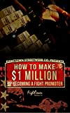 How To Make $1 Million By Becoming A Fight Promoter (The Fight Promoter Series Book 3) (English Edition)