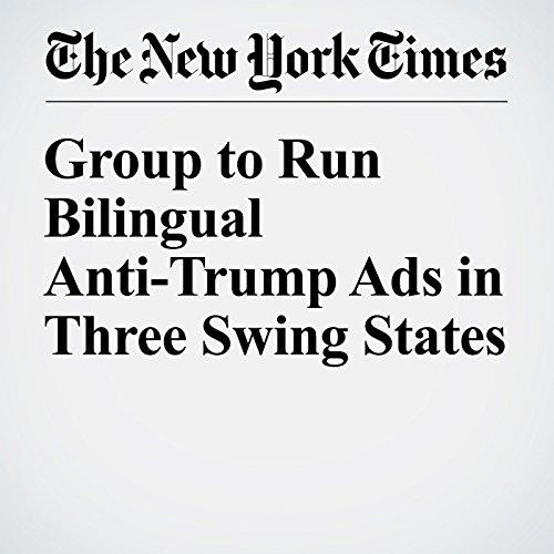 Group to Run Bilingual Anti-Trump Ads in Three Swing States cover art