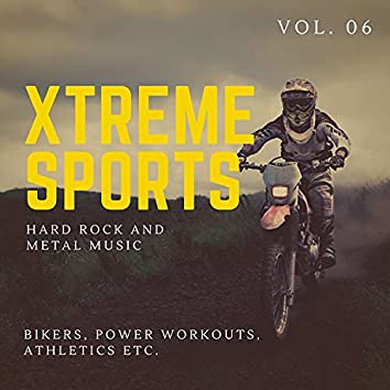 Xtreme Sports - Hard Rock And Metal Music For Bikers, Power Workouts, Athletics Etc. Vol. 06