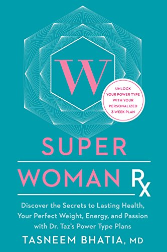 Super Woman Rx: Unlock the Secrets to Lasting Health, Your Perfect Weight, Energy, and Passion with