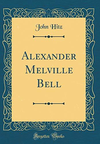 Alexander Melville Bell (Classic Reprint)