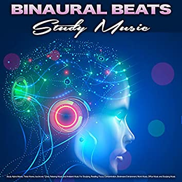 Binaural Beats Study Music: Study Alpha Waves, Theta Waves, Isochronic Tones, Relaxing Music and Ambient Music For Studying, Reading, Focus, Concentration, Brainwave Entrainment, Work Music, Office Music and Studying Music