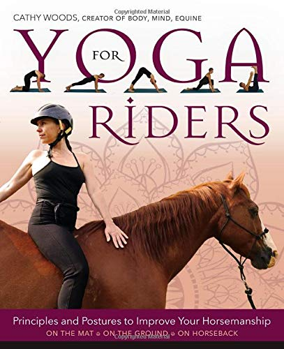 Yoga for Riders: Principles and Postures to Improve Your Horsemanship