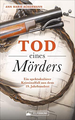 Tod eines Mörders. Ein spektakulärer Kriminalfall aus dem 19. Jahrhundert. Die wahre Geschichte eines deutschen Mörders, der bei der Verteidigung von Robert E. Lee starb.