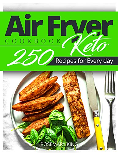 Keto Air Fryer Cookbook - Keto 250 Recipes for Every day: Air Fryer cooking for Beginners and Pros