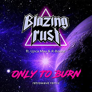 Only to Burn (Retrowave Remix)