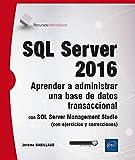 SQL Server 2016. Aprender A Administrar Una Base De Datos Transaccional Con SQL Server Management Studio