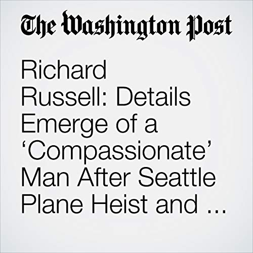 Richard Russell: Details Emerge of a 'Compassionate' Man After Seattle Plane Heist and Fiery Crash copertina