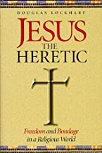 Jesus the Heretic: Freedom and Bondage in a Religious World