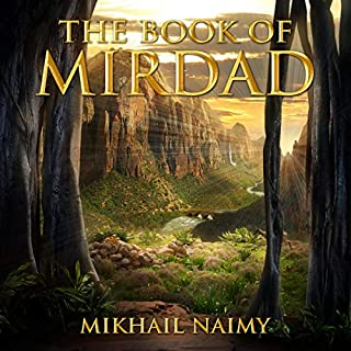 The Book of Mirdad                   By:                                                                                                                                 Mikhail Naimy                               Narrated by:                                                                                                                                 Clay Lomakayu                      Length: 6 hrs and 15 mins     1 rating     Overall 3.0