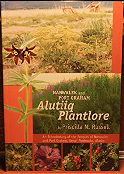 Paperback Alutiiq Plantlore : An Ethnobotany of the Peoples of Nanwalek and Port Graham, Kenai Peninsula, Alaska Book