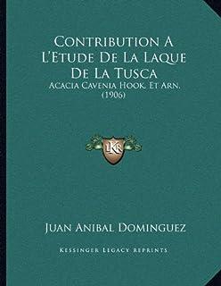 Contribution A L'Etude de La Laque de La Tusca: Acacia Cavenia Hook. Et Arn. (1906)