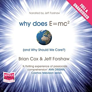 Why Does E=MC2 and Why Should We Care                   By:                                                                                                                                 Brian Cox,                                                                                        Jeff Forshaw                               Narrated by:                                                                                                                                 Jeff Forshaw                      Length: 7 hrs and 3 mins     104 ratings     Overall 4.6