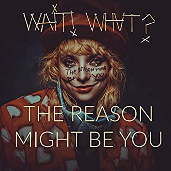 The Reason Might Be You