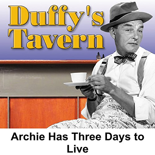 Duffy's Tavern: Archie Has Three Days to Live audiobook cover art