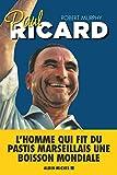 Paul Ricard - L'homme qui fit du pastis marseillais une boisson mondiale