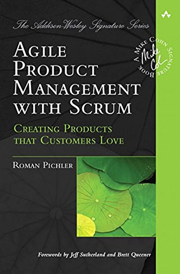 裁判官アソシエイト鑑定Agile Product Management with Scrum: Creating Products that Customers Love (Addison-Wesley Signature Series (Cohn)) (English Edition)
