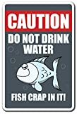 CAUTION DO NOT DRINK WATER FISH CRAP IN IT Sign animal pet drink   Indoor/Outdoor   12' Tall Plastic Sign