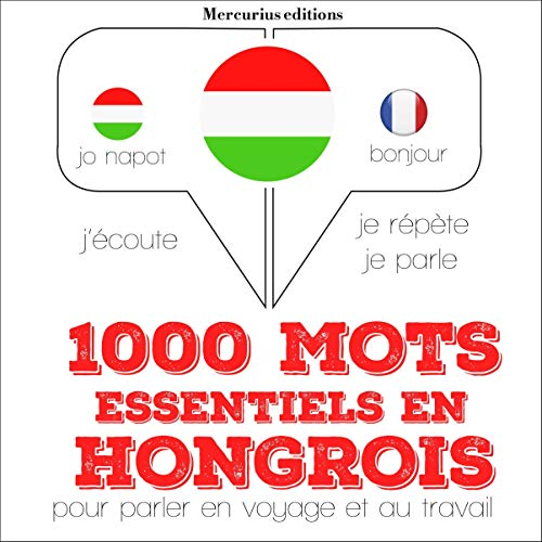1000 mots essentiels en hongrois     J'écoute. Je répète. Je parle.              By:                                                                                                                                 J. M. Gardner                               Narrated by:                                                                                                                                 Florence,                                                                                        Bogi                      Length: 2 hrs and 38 mins     Not rated yet     Overall 0.0