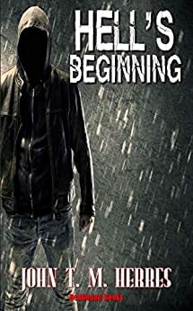 Hell's Beginning by [John T. M Herres]