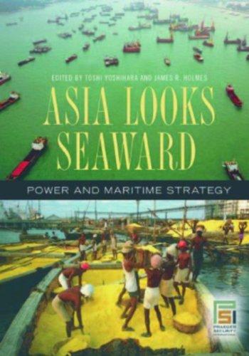 Asia Looks Seaward: Power and Maritime Strategy (Praeger Security International)
