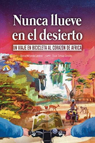 Nunca llueve en el desierto: Un viaje en bicicleta al corazón de África