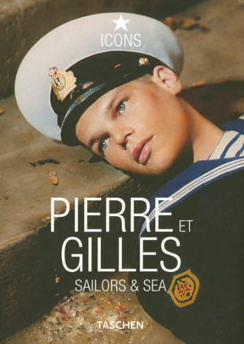 Pierre & Gilles: 25 Jahre TASCHEN: Sailors and Sea (Icons Series)