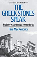 The Greek Stones Speak: The Story of Archaeology in Greek Lands