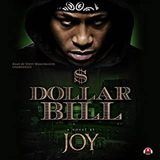 Dollar Bill                   By:                                                                                                                                 Joy,                                                                                        Buck 50 Productions - producer                               Narrated by:                                                                                                                                 Stevie Washington                      Length: 8 hrs and 15 mins     83 ratings     Overall 4.2