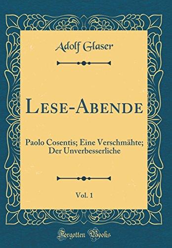 Lese-Abende, Vol. 1: Paolo Cosentis; Eine Verschmähte; Der Unverbesserliche (Classic Reprint)